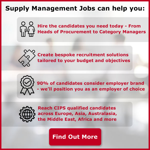 Supply Management Jobs can help you. Hire the candidates you need today - From Heads of Procurement to Category Managers. Create bespoke recruitment solutions tailored to your budget and objectives. 90% of candidates consider employer brand - we'll position you as an employer of choice. Reach CIPS qualified candidates across Europe, Asia, Australasia, the Middle East, Africa and more. Find out more.